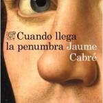 portada_cuando-llega-la-penumbra_jaume-cabre_201701251035